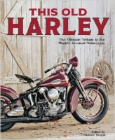 This Old Harley: The Ultimate Tribute to the World's Greatest Motorcycle (Paperback). (This Old Harley: The Ultimate Tribute to the World's Greatest Motorcycle (Paperback).)