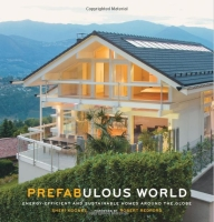Prefabulous World: Energy-Efficient and Sustainable Homes Around the Globe Hardcover. (Prefabulous World: Energy-Efficient and Sustainable Homes Around the Globe Hardcover.)